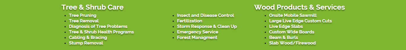 tree pruning, tree removal, diagnosis of tree problems, stump removal, insect and disease control, forest management, mobile sawmill, slab wood, firewood, beams, burls, custom cuts